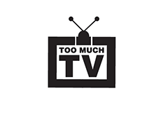 <i>Too Much TV</i>