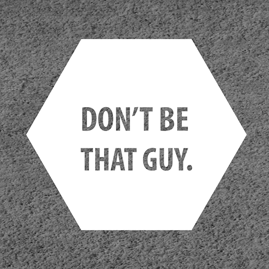 <i>Don't Be That Guy</i>