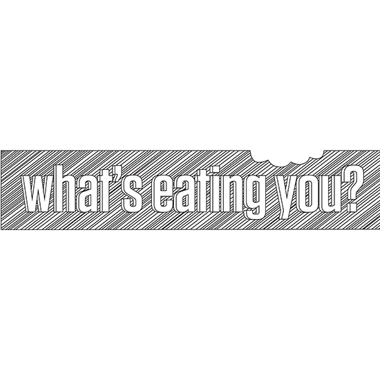 <i>What&#8217;s Eating You?</i>
