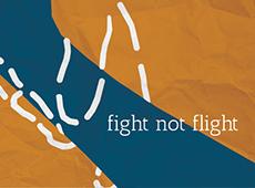 <i>Fight not Flight</i>