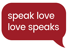 <i>Speak Love, Love Speaks</i>