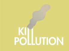 <i>Kill Pollution</i>