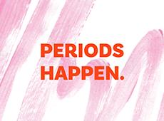 <i>Periods Happen.</i>