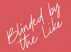 <i>Blinded by the Like</i>