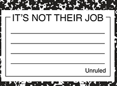 <i>It's Not Their Job</i>