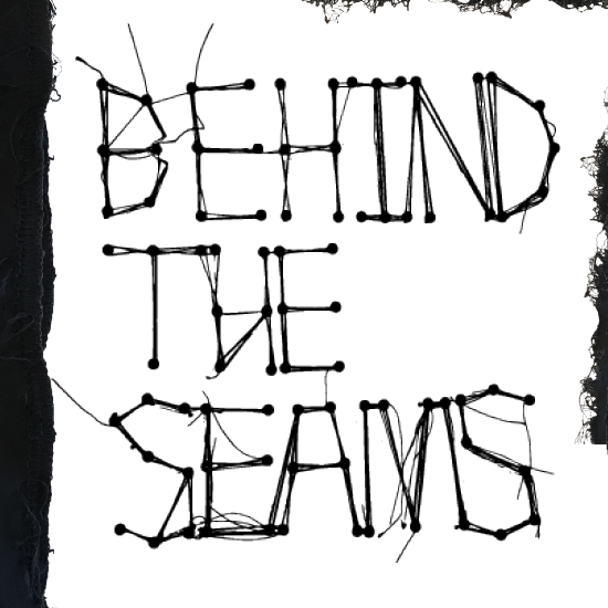 <i>Behind The Seam</i>