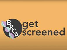 <i>BRCA Get Screened</i> – Video