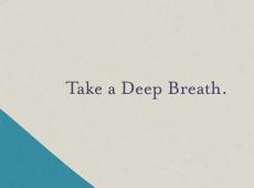 <i>Take a Deep Breath.</i>