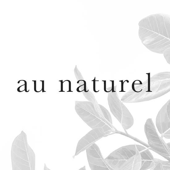 <i>au naturel</i>