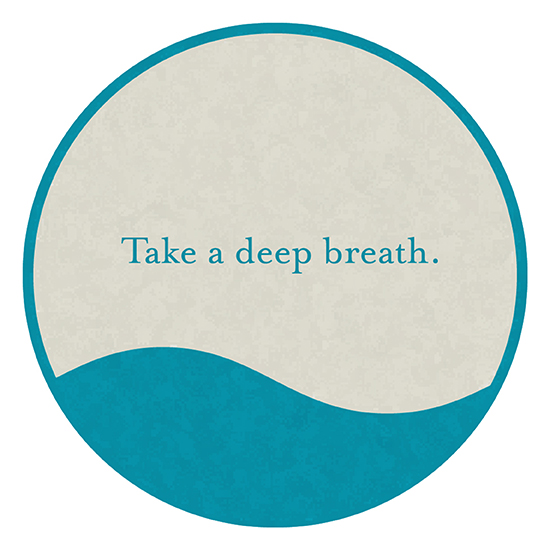 <i>Take a Deep Breath.</i>